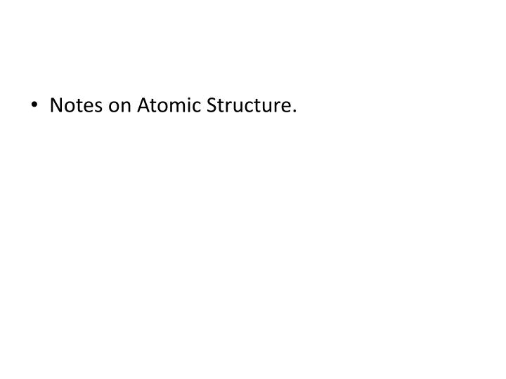Notes on Atomic Structure.