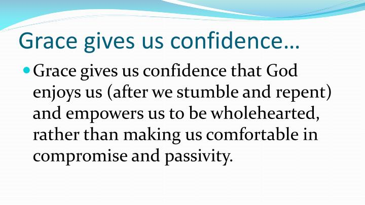 Grace gives us confidence…