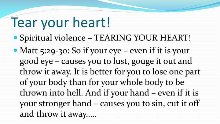 Tear your heart!