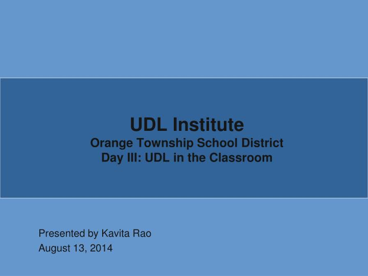 Udl institute orange township school district day iii udl in the classroom