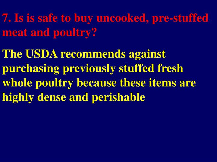 7. Is is safe to buy uncooked, pre-stuffed meat and poultry?