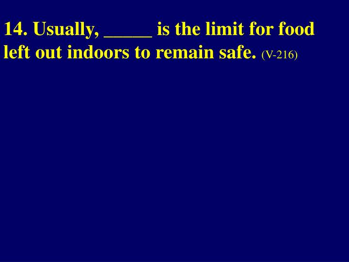 14. Usually, _____ is the limit for food left out indoors to remain safe.