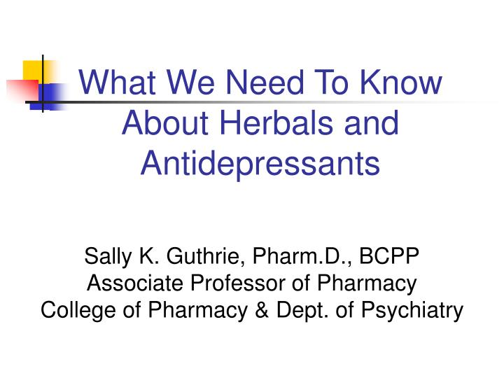 What We Need To Know About Herbals and Antidepressants