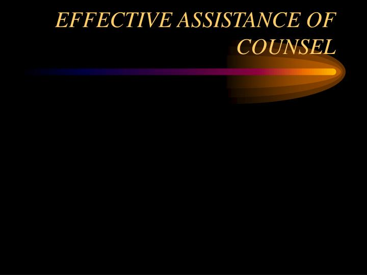 EFFECTIVE ASSISTANCE OF COUNSEL