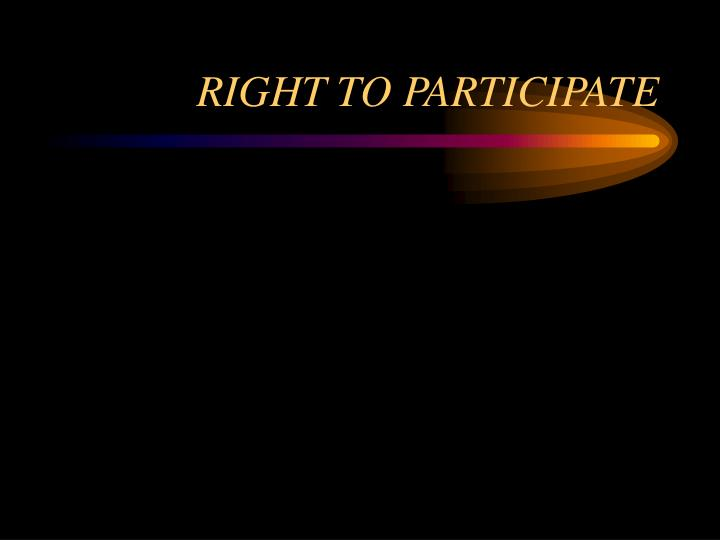 RIGHT TO PARTICIPATE