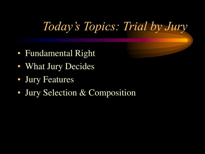 Today s topics trial by jury