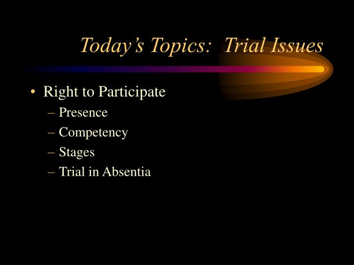 Today s topics trial issues