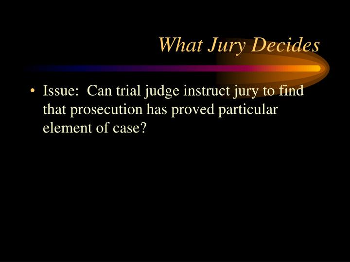 What Jury Decides