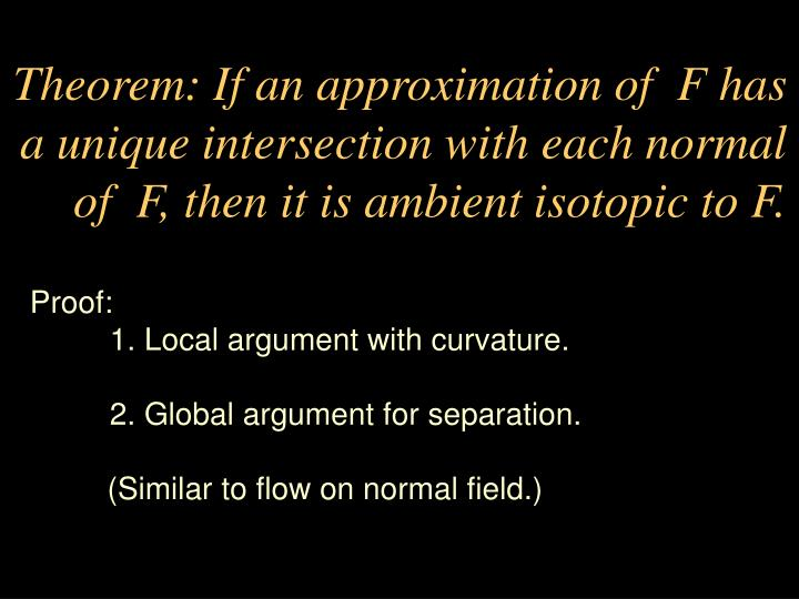 Theorem: If an approximation of  F has a unique intersection with each normal