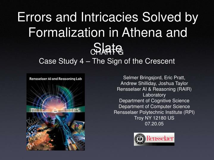 Errors and Intricacies Solved by Formalization in Athena and Slate