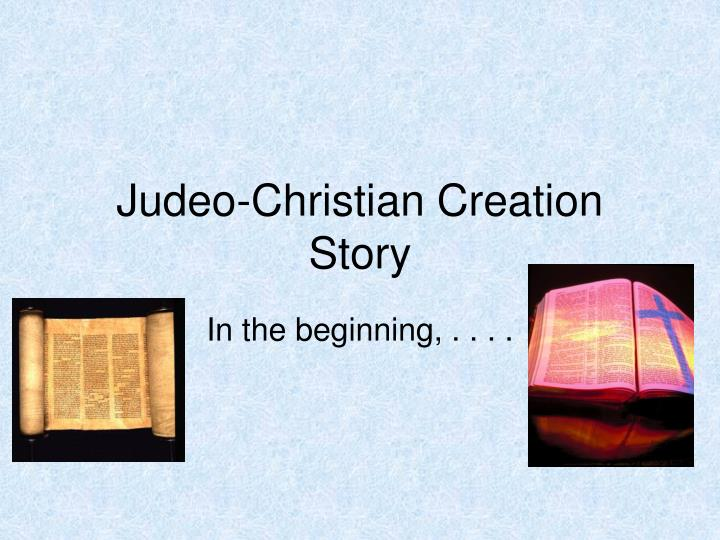 the judeo christian creation story and the Hw: on the back, use the graphic organizer to make some comparisons with the judeo-christian creation story (old testament, genesis, chapters 1 & 2) make sure to suggest reasons for your similarities or differences in the beginning there were only two: tawa, the sun god, and spider woman, the.