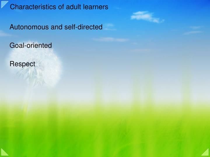 characteristics of adult learning They require learning to make sense - they will not perform a learning activity just because the instructor said to teaching strategies for adult learners adult learner characteristics teaching strategies.