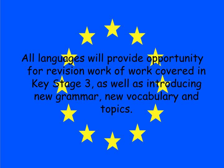 All languages will provide opportunity for revision work of work covered in Key Stage 3, as well as introducing new grammar, new vocabulary and topics.