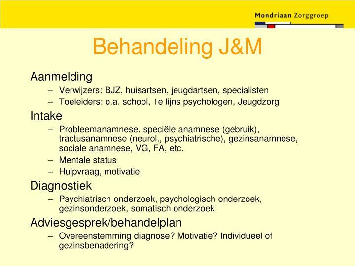 Behandeling J&M