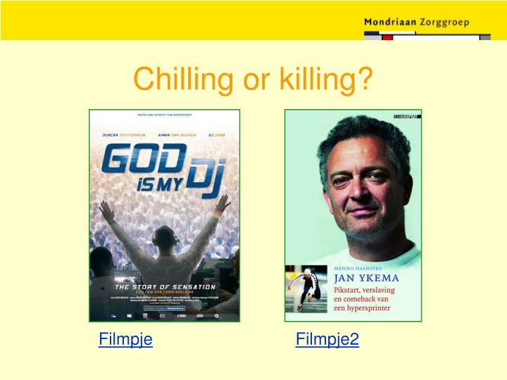 Chilling or killing?