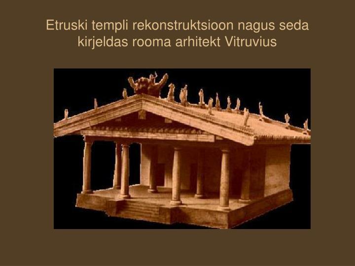 Etruski templi rekonstruktsioon nagus seda kirjeldas rooma arhitekt Vitruvius