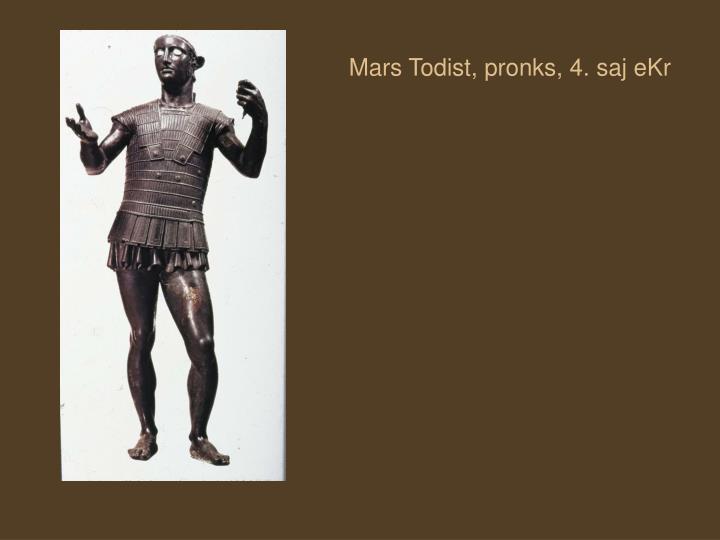 Mars Todist, pronks, 4. saj eKr