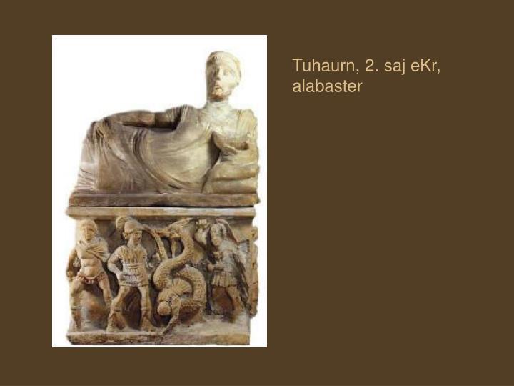 Tuhaurn, 2. saj eKr, alabaster