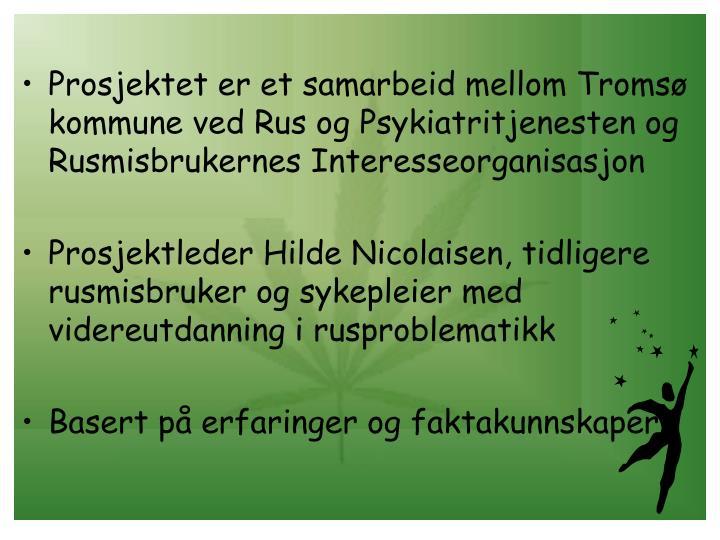 Prosjektet er et samarbeid mellom Tromsø kommune ved Rus og Psykiatritjenesten og Rusmisbrukernes Interesseorganisasjon