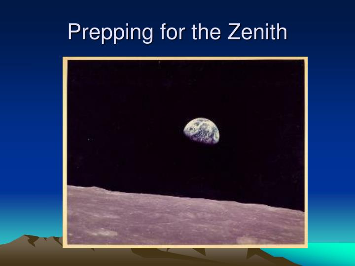 Prepping for the Zenith