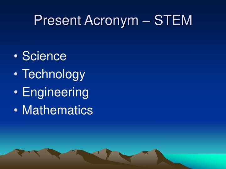 Present Acronym – STEM