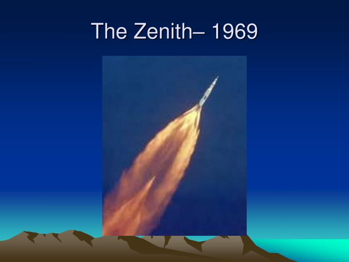 The Zenith– 1969