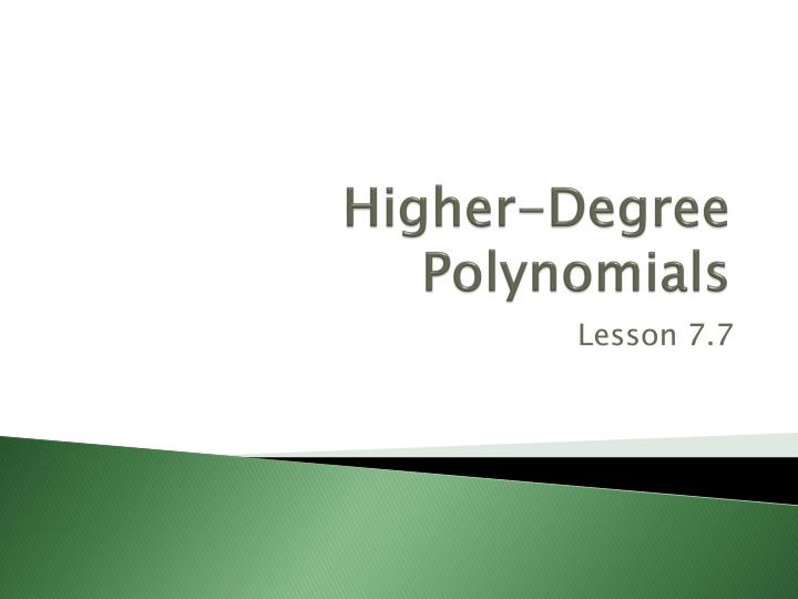 Higher degree polynomials