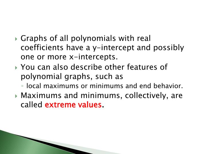 Graphs of all polynomials with real coefficients have a y-intercept and possibly one or more x-intercepts.