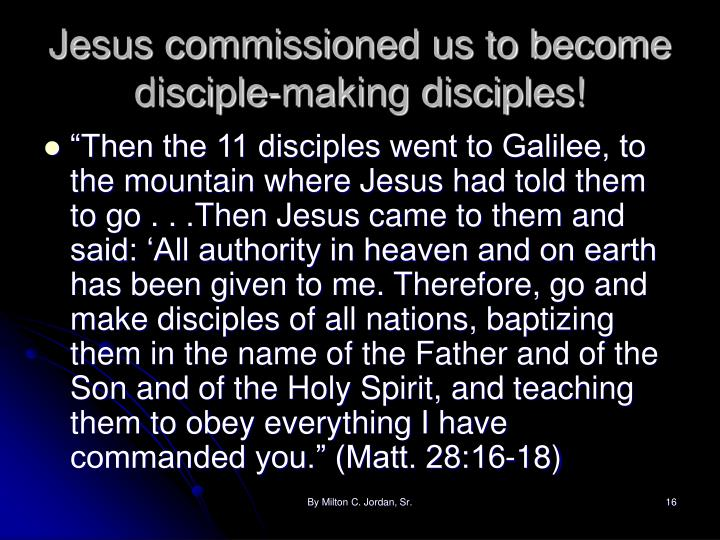 Jesus commissioned us to become disciple-making disciples!