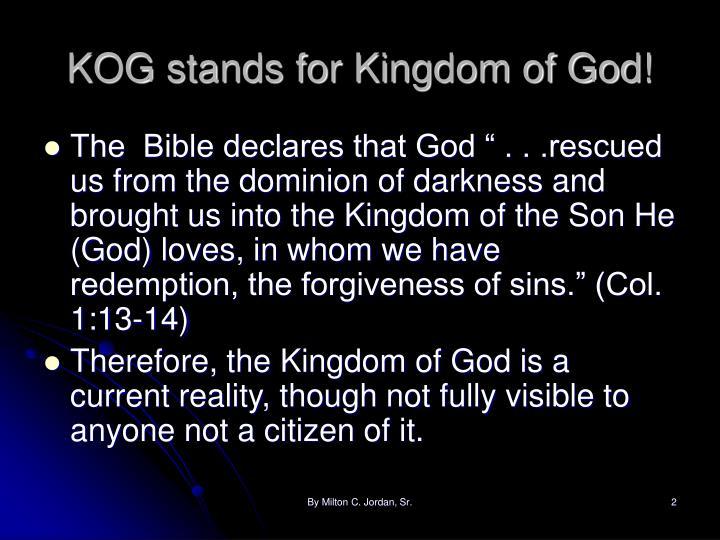 KOG stands for Kingdom of God!