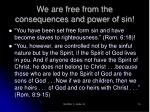 we are free from the consequences and power of sin