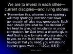 we are to invest in each other current disciples and living stones