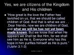 yes we are citizens of the kingdom and his children