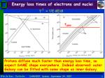 energy loss times of electrons and nuclei