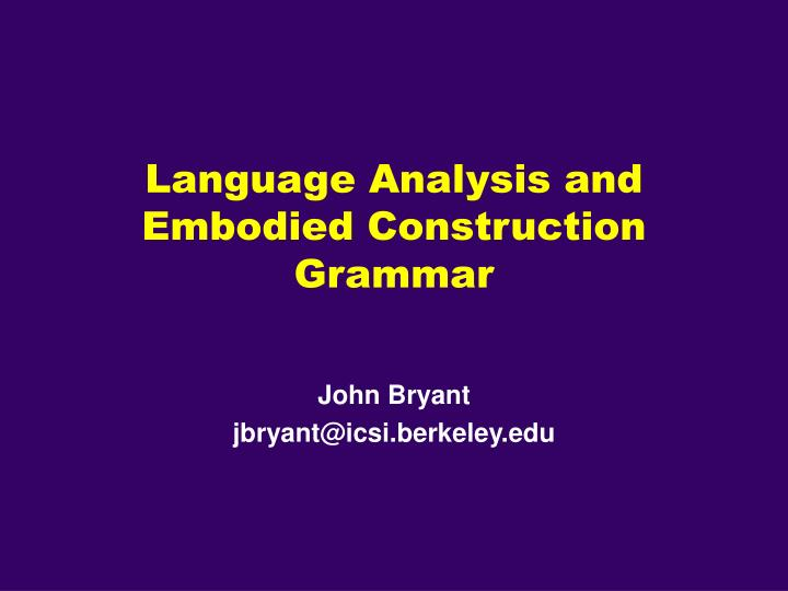 Language Analysis and Embodied Construction Grammar