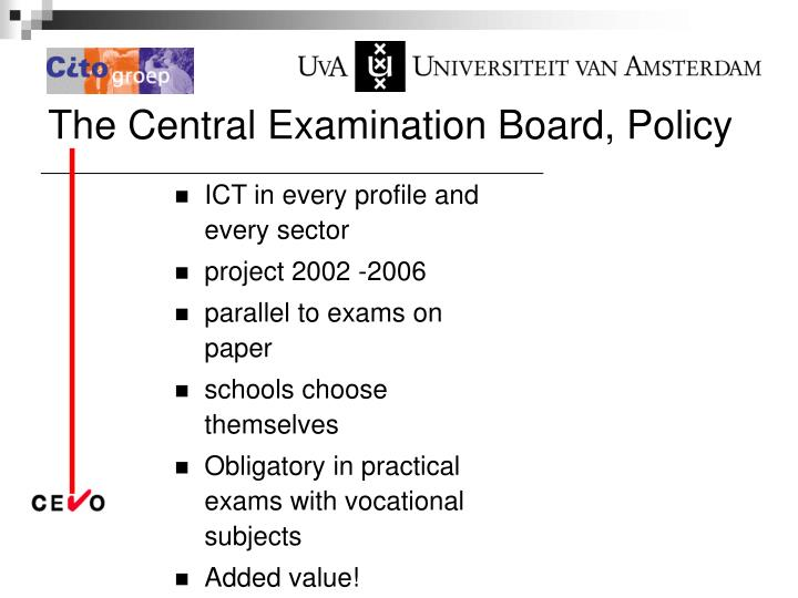 The Central Examination Board, Policy