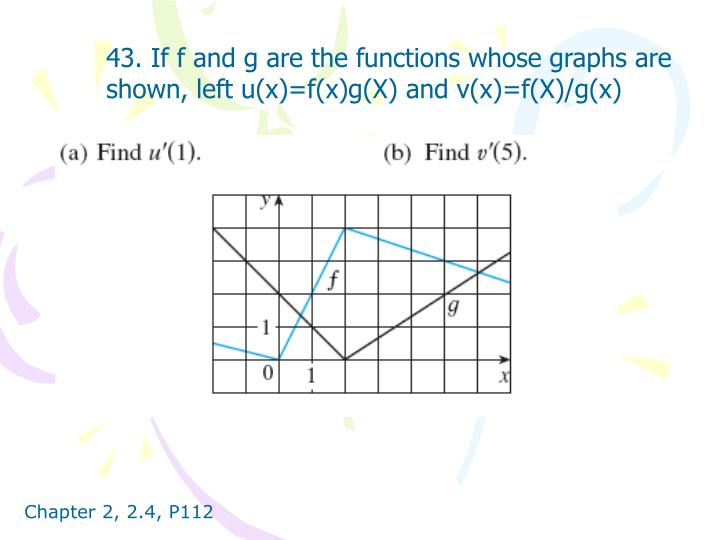 43. If f and g are the functions whose graphs are shown, left u(x)=f(x)g(X) and v(x)=f(X)/g(x)