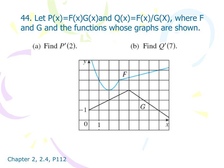 44. Let P(x)=F(x)G(x)and Q(x)=F(x)/G(X), where F and G and the functions whose graphs are shown.
