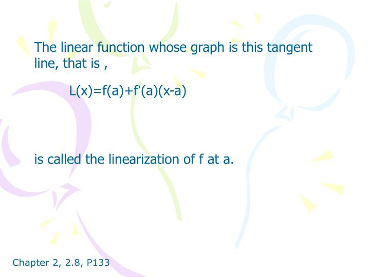 The linear function whose graph is this tangent line, that is ,