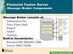 financial fusion server message broker components