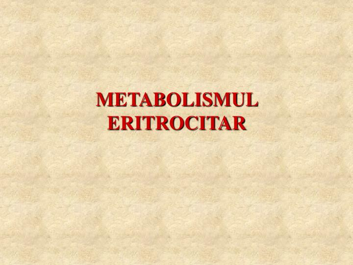 METABOLISMUL ERITROCITAR
