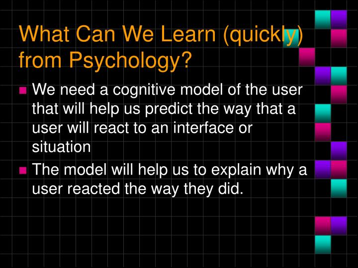 What Can We Learn (quickly) from Psychology?
