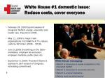white house 1 domestic issue reduce costs cover everyone