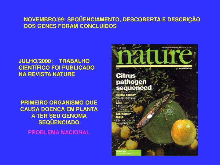 NOVEMBRO/99: SEQÜENCIAMENTO, DESCOBERTA E DESCRIÇÃO DOS GENES FORAM CONCLUÍDOS
