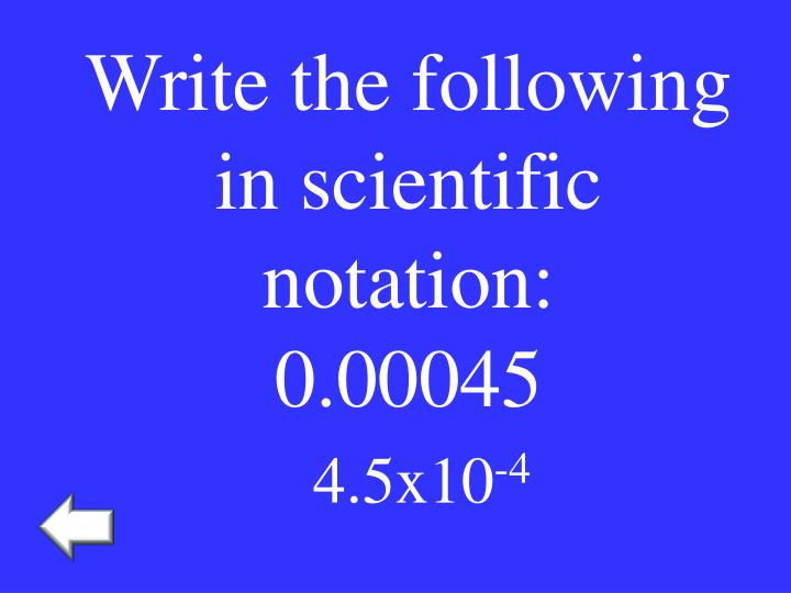 Write the following in scientific notation: