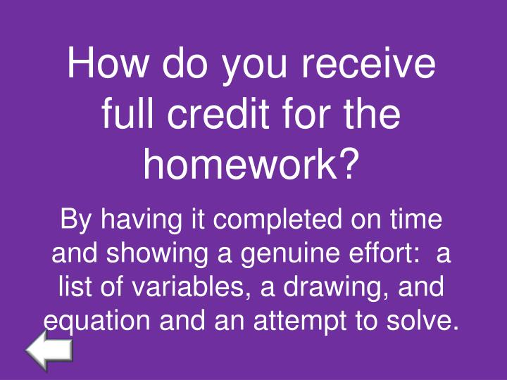 How do you receive full credit for the homework?