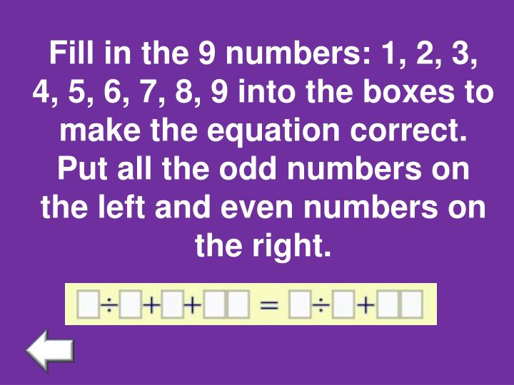 Fill in the 9 numbers: 1, 2, 3, 4, 5, 6, 7, 8, 9 into the boxes to make the equation correct. Put all the odd numbers on the left and even numbers on the right.