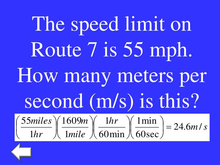 The speed limit on Route 7 is 55 mph.  How many meters per second (m/s) is this?