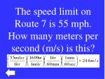 the speed limit on route 7 is 55 mph how many meters per second m s is this