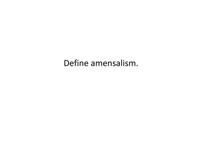 Define amensalism.